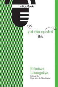 y la vida se volvio un baile-kitimbwa lukangakye-9788494737237
