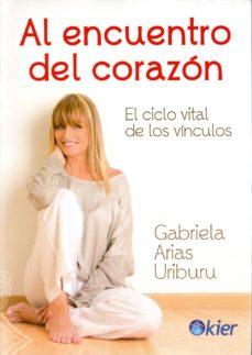 al encuentro del corazon: el ciclo vital de los vinculos-gabriela arias uriburu-9789501729276