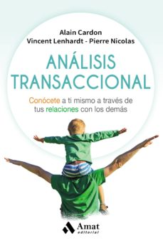 analisis transaccional: conocete a ti mismo a traves de tus relaciones con los demas-alain cardon-vincent lenhardt-pierre nicolas-9788497359221