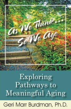 as we think... so we age-exploring pathways to meaningful aging-9780692440216