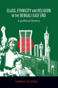 class, ethnicity and religion in the bengali east end-9781526107466