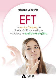 eft: la tecnica tapping de liberacion emocional que restablece tu equilibrio energetico-marielle lahuerte-9788497359245