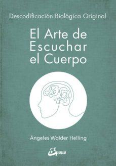el arte de escuchar: el cuerpo descodificacion biologica original-angeles wolder helling-9788484457008