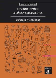 enseñar español a niños y adolescentes: enfoque y tendencias-9788416657421