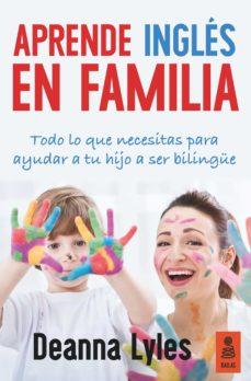 ingles en familia: todo lo que necesitas para ayudar a tu hijo a ser bilingüe-deanna lyles-9788416523313