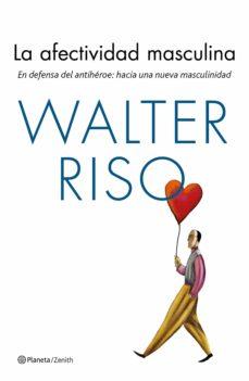 la afectividad masculina: en defensa del antiheroe: hacia una nueva masculinidad-walter riso-9788408170143