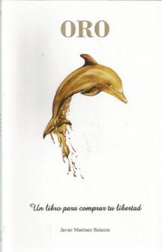 oro: un libro para comprar tu libertad-francisco javier martínez balanza-9788469786574