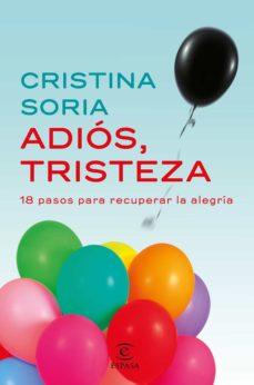(pe) adios, tristeza: 18 pasos para recuperar la alegria-cristina soria-9788467049619