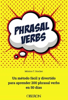 phrasal verbs: un metodo facil y divertido para aprender 200 phrasal verbs en 50 dias-monica tapia stocker-9788441538665