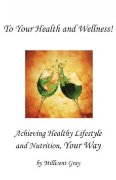 to your health and wellness! achieving healthy lifestyle and nutrition, your way-9780996177573