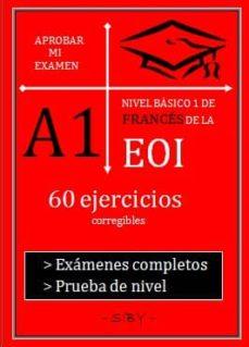 aprobar mi examen. nivel basico de frances de la eoi. a1: 60 ejercicios corregibles-9782955142509