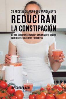 39 recetas de jugos que rápidamente reducirán la constipación-9781635317862