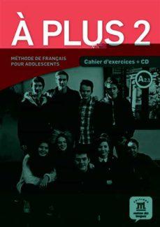 a plus 2 - cahier d exercices + cd audio (français langue etranger - fle)-9788416273171