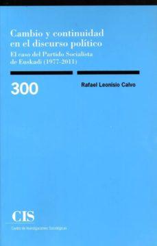 cambio y continuidad en el discurso politico:  el caso del partido socialista de euskadi (1977-2011)-rafael leonisio calvo-9788474767155
