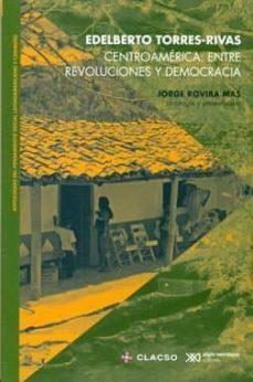 centroamérica: entre revoluciones y democracia-edelberto torres-rivas-9786070306877