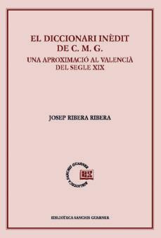 diccionari inédit de c.m.g. una aproximació al valenciá del segle xix, el-josep ribera-9788498838459