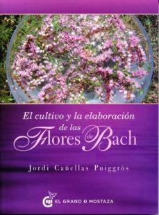 el cultivo y la elaboración de las flores de bach-jordi cañellas puiggros-9788494248290