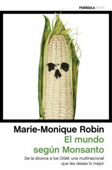 el mundo segun monsanto: de la dioxina a los ogm: una multinacional que les desea lo mejor-marie-monique robin-9788499425528