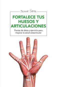 fortalece tus huesos y articulaciones-jaume serra-9788415541837