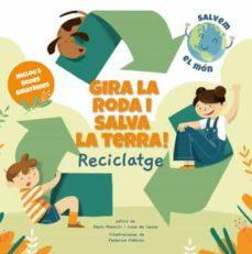 gira la roda i salva la terra! reciclatge (salvem el mon)-paolo mancini-luca de leone-9788468272191