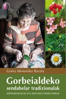 gorbeialdeko sendabelar tradizionalak-herri medikuntza eta jakitu ria etnobotanikoa-gorka menendez baceta-9788415495369