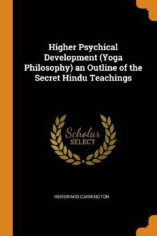 higher psychical development (yoga philosophy) an outline of the secret hindu teachings-9780341840084