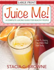 juice me a complete juicing guide for healthy people-9781631871894