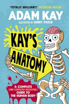 kay s anatomy: a complete (and completely disgusting) guide to the human body-adam kay-9780241452912
