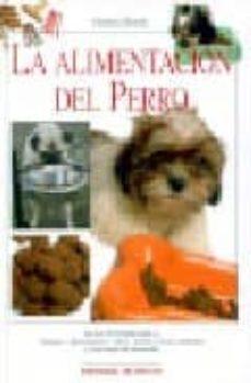 la alimentacion del perro: consejos, alimentacion y salud, menus y dietas adaptadas a cada etapa del desarrollo-florence desachy-9788431532963