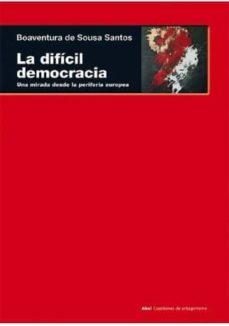 la dificil democracia: una mirada desde la periferia europea-boaventura de sousa santos-9788446043898