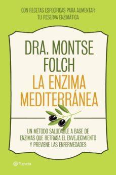 la enzima mediterranea: un metodo saludable que retrasa el enveje cimiento y previene las enfermedades a base de enzimas: con recetas especificas para aumentar tu reserva enzimatica-montse folch-9788408126768