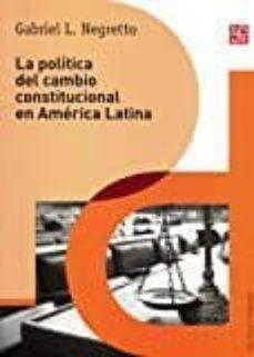 la politica del cambio constitucional en america latina-gabriel l. negretto-9786071630063