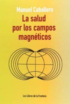 la salud por los campos magneticos-manuel caballero-9788482551265