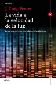 la vida a la velocidad de la luz: desde la doble helice a los albores de la vida digital-john craig venter-9788498927764