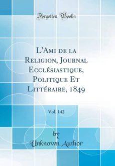 lami de la religion journal ecclesiastique politique et litteraire 1849 vol 142 classic reprint-9780332743479
