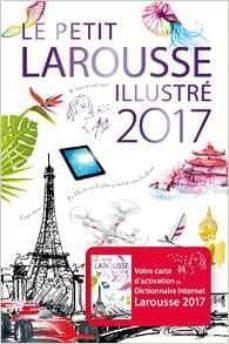 le petit larousse illustré 2017 : 90.000 articles, 5.000 illustrations, 355 cartes, 160 planches, chronologie universelle-bernard cerquiglini-9782035901354