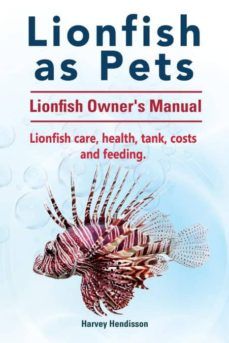 lionfish as pets. lionfish owners manual. lionfish care, health, tank, costs and feeding.-9781911142188