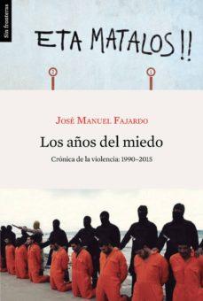 los años del miedo: cronica de la violencia (1990-2015)-jose manuel fajardo-9788415070740