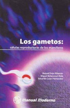 los gametos: celulas reproductoras de los mamiferos-r. trejo albarran-9789707292086