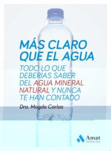 mas claro que el agua: todo lo que deberias saber sobre el agua m ineral natural y nunca te han contado-magda carlas-9788497357333