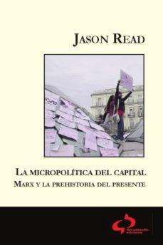 micropolitica del capital: marx y la prehistoria del presente-jason read-9788493898281