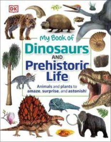 my book of dinosaurs and prehistoric life : animals and plants to amaze, surprise, and astonish!-9780241459515