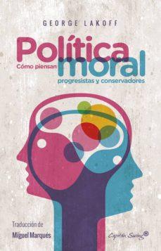 politica moral: como piensan progresistas y conservadores-george lakoff-9788494588617