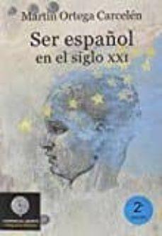 ser español en el siglo xxi-martin ortega carcelen-9788494553011