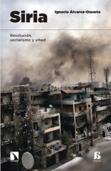 siria: revolucion, sectarismo y yihad-ignacio alvarez-ossorio-9788490972359