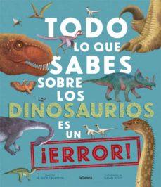 todo lo que sabes sobre los dinosaurios es un ¡error!-nick crumpton-9788424670535