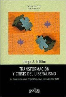 transformacion y crisis del liberalismo: su desarrollo en la argentina en el periodo 1930 - 1955-jorge a. nallim-9788497847759