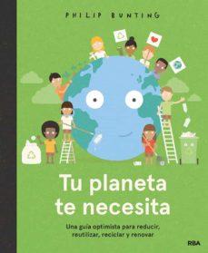 tu planeta te necesita. una guia optimista para reducir, reutilizar, reciclar y renovar-philip bunting-9788427299610