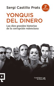 yonquis del dinero: las diez grandes historias de la corrupcion valenciana-sergi castillo prats-9788416012893