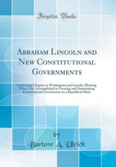 abraham lincoln and new constitutional governments-mkt0004929910